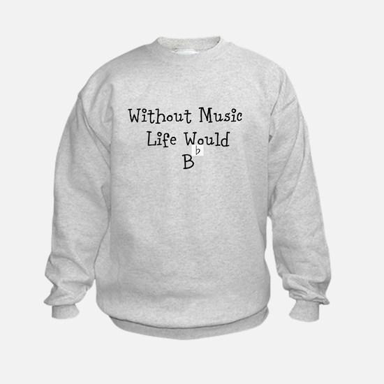 Without Music Life Would B Flat Sweatshirt