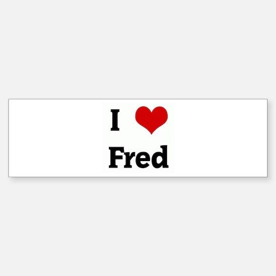 I Love Fred Bumper Bumper Bumper Sticker