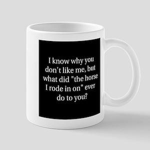 I know why you don't like me, Mug