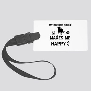 My Border Collie Makes Me Happy Large Luggage Tag