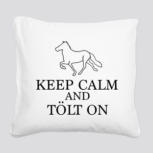 Keep Calm and Tolt On Square Canvas Pillow