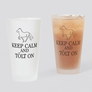 Keep Calm and Tolt On Drinking Glass