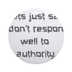 dont respond to authority Ornament (Round)