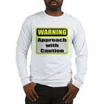 Approach With Caution Long Sleeve T-Shirt