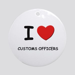 I love customs officers Ornament (Round)