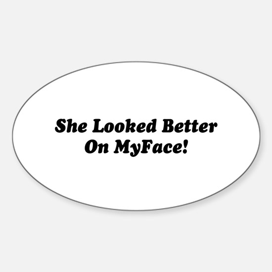 Saying: Better On MyFace Oval Decal