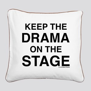 KEEP THE DRAMA ON THE STAGE Square Canvas Pillow