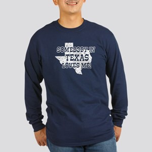 Somebody In Texas Loves Me! Long Sleeve Dark T-Shi