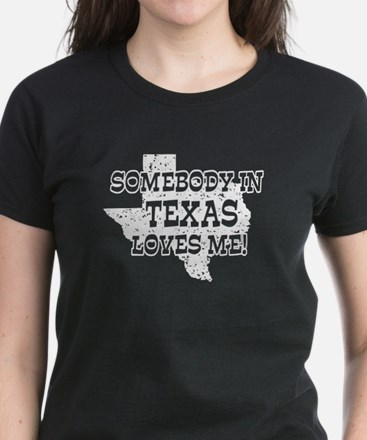 Somebody In Texas Loves Me! Women's Dark T-Shirt