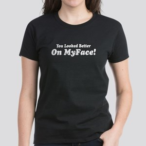 Sayings: Better On MyFace Women's Dark T-Shirt
