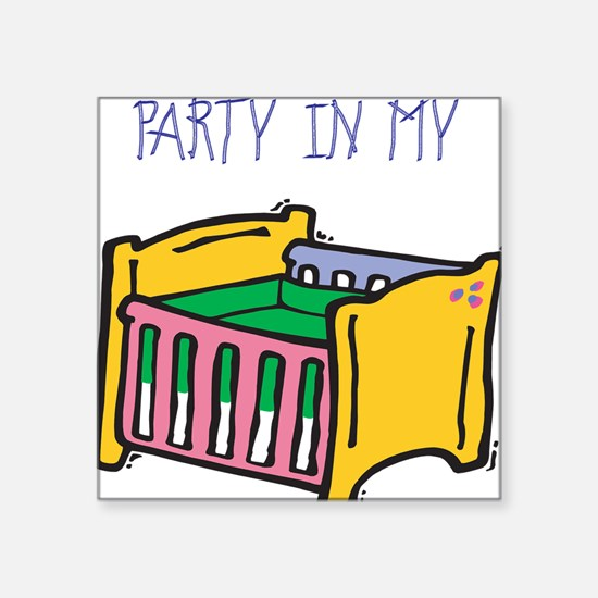 "PARTY-IN-MY-CRIB,B.png Square Sticker 3"" x 3"""