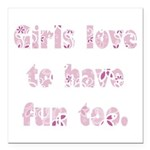 Girls Love To Have Fun Too Square Car Magnet 3&quo