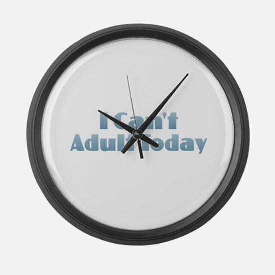 I Can't Adult Today Large Wall Clock