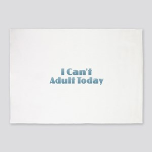 I Can't Adult Today 5'x7'Area Rug