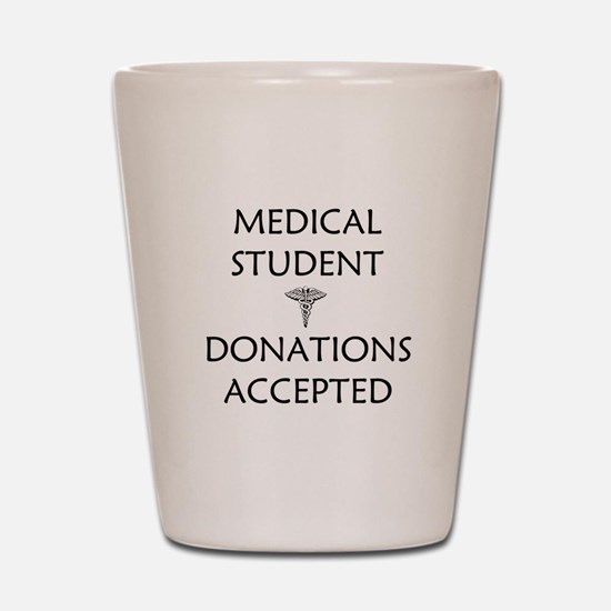 Med Student - Donations Accepted Shot Glass