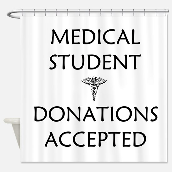 Med Student - Donations Accepted Shower Curtain