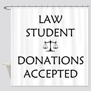Law Student - Donations Accepted Shower Curtain