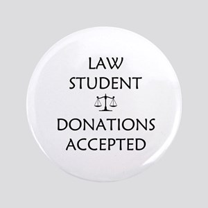 "Law Student - Donations Accepted 3.5"" Button"