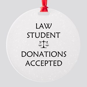 Law Student - Donations Accepted Round Ornament