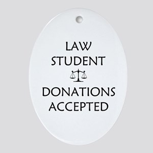Law Student - Donations Accepted Ornament (Oval)