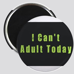 I Can't Adult Today Magnets