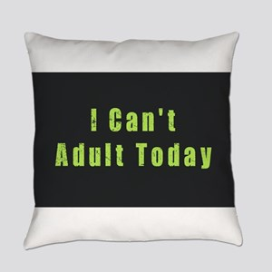 I Can't Adult Today Everyday Pillow