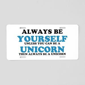 Always be a unicorn Aluminum License Plate