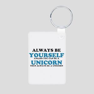 Always be a unicorn Keychains