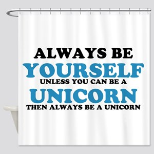 Always be a unicorn Shower Curtain
