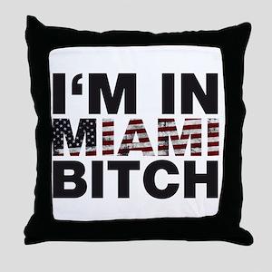 I'm in Miami, Bitch! Throw Pillow