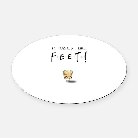 Friends Ross It Tastes Like Feet! Oval Car Magnet