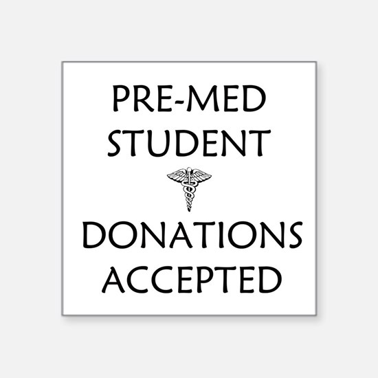 Pre-Med Student - Donations Accepted Square Sticke