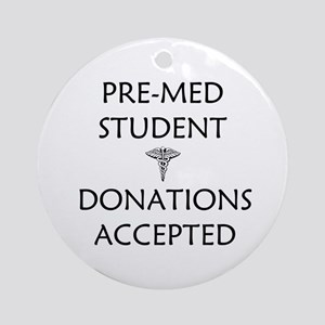 Pre-Med Student - Donations Accepted Ornament (Rou