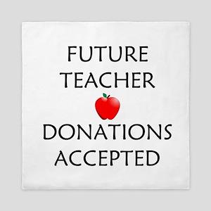 Future Teacher - Donations Accepted Queen Duvet