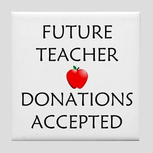 Future Teacher - Donations Accepted Tile Coaster