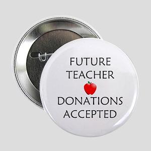 "Future Teacher - Donations Accepted 2.25"" Button"