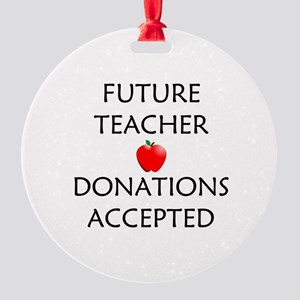 Future Teacher - Donations Accepted Round Ornament