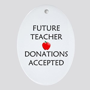Future Teacher - Donations Accepted Ornament (Oval