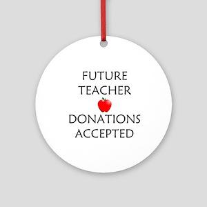 Future Teacher - Donations Accepted Ornament (Roun