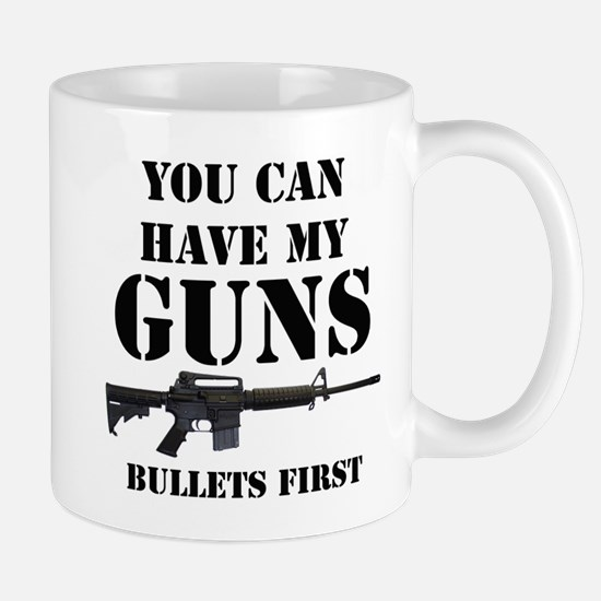 You Can Have My Guns, Bullets First. Mug