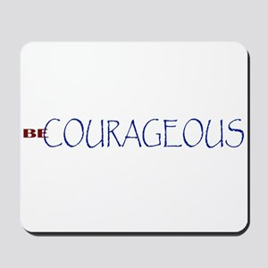 Be Courageous Mousepad