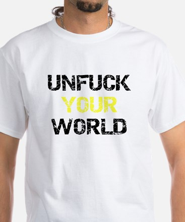 Unfuck YOUR world T-Shirt