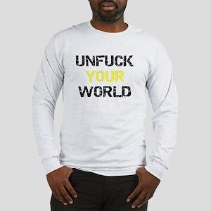 Unfuck YOUR world Long Sleeve T-Shirt