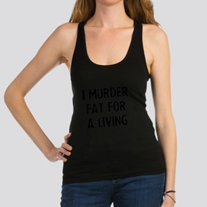 i-murder-fat-for-a-living.png Racerback Tank Top