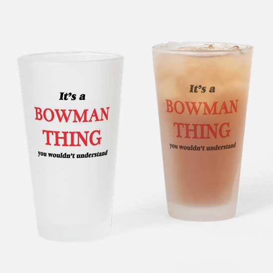 It's a Bowman thing, you wouldn Drinking Glass