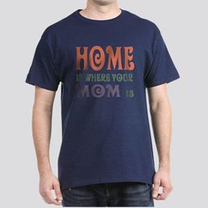 Home is Where Mom is Dark T-Shirt