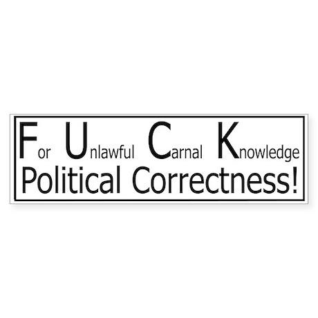 F u c k political correctness bumper sticker