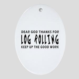 Dear God Thanks For Log Rolling Ornament (Oval)