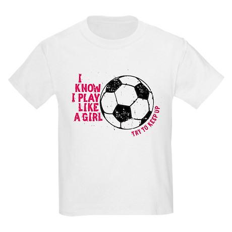I Know I Play Like a Girl Kids Light T-Shirt