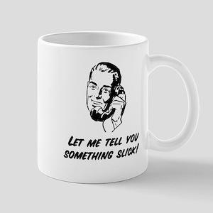 Let me tell you something Slick! Mug